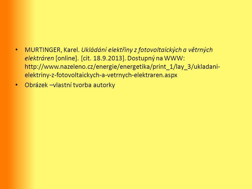 MURTINGER, Karel. Ukládání elektřiny z fotovoltaických a větrných elektráren [online]. [cit. 18.9.2013]. Dostupný na WWW: http://www.nazeleno.cz/energie/energetika/print_1/lay_3/ukladani-elektriny-z-fotovoltaickych-a-vetrnych-elektraren.aspx
